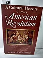A cultural history of the American Revolution: Painting, music, literature, and the theatre in the Colonies and the United States from the Treaty of Paris ... Inauguration of George Washington, 1763-1 0690010796 Book Cover