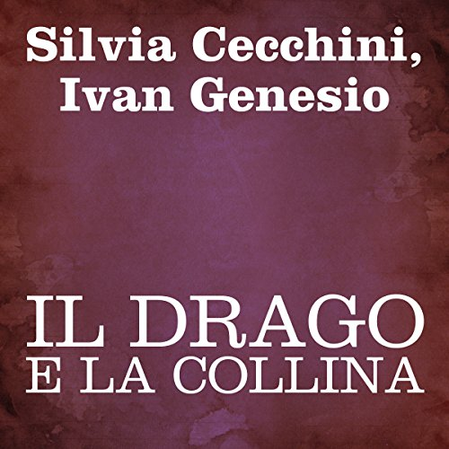 Il drago e la collina [The Dragon and the Hill] audiobook cover art