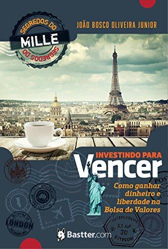 Investindo para Vencer: Segredos do Mille para ganhar dinheiro e liberdade na Bolsa de Valores (Portuguese Edition)
