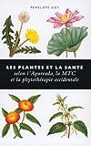 Les plantes et la santé. Selon l'Ayurveda, la MTC et la phytothérapie occidentale