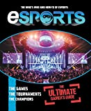 eSports: The Ultimate Gamer's Guide: The Who's Who and...