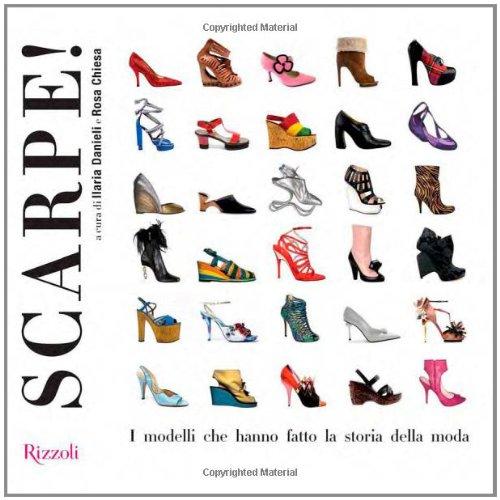 Scarpe! I modelli che hanno fatto la storia della moda. Ediz. illustrata
