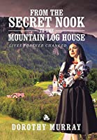 From the Secret Nook to the Mountain Log House: Lives Forever Changed