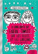 Le livre qui te dit enfin tout sur les filles et les garçons de Françoize Boucher