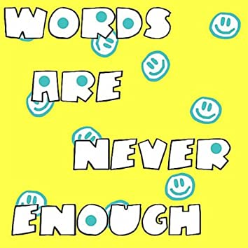 Words are never Enough