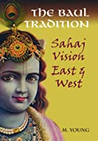 The Baul Tradition: Sahaj Vision East & West