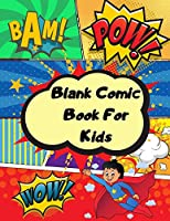 Blank comic book for kids: Unleash your kids/teens creativity with this unique blank comic book/sketchbook for kids 125 pages, 15 different layouts to draw and write stories contains inspiration speech bubbles, inspiration clouds and effects.