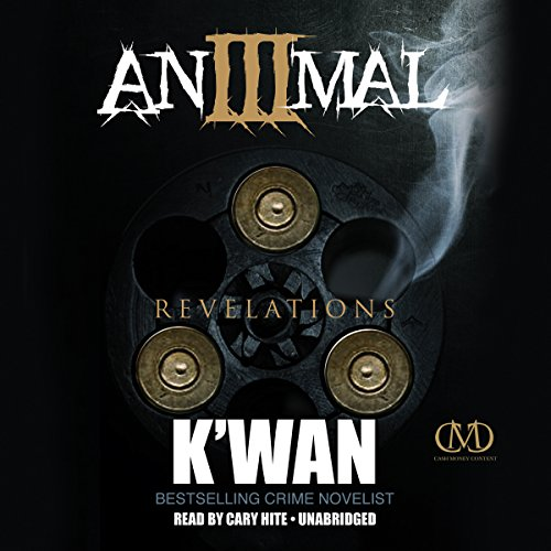 Animal 3: Revelations     The Animal Series, Book 3              By:                                                                                                                                 K'wan                               Narrated by:                                                                                                                                 Cary Hite                      Length: 6 hrs and 32 mins     398 ratings     Overall 4.6