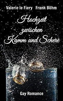 Hochzeit zwischen Kamm und Schere (Nick und Daniel 1) von [Valerie le Fiery, Frank Böhm]