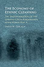 The Economy of Ethnic Cleansing: The Transformation of the German-Czech Borderlands after World War II