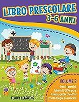 Libro Prescolare 3-6 Anni: VOLUME 2. Unisci i puntini, labirinti, differenze, sudoku, giochi istruttivi e tanti disegni da colorare