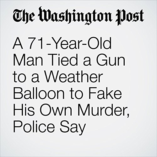 A 71-Year-Old Man Tied a Gun to a Weather Balloon to Fake His Own Murder, Police Say copertina