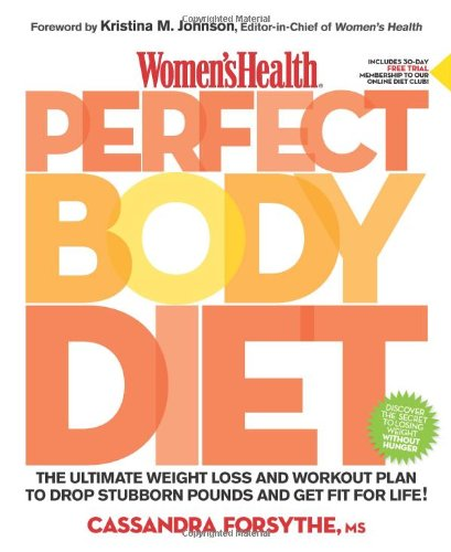 Women's Health Perfect Body Diet: The Ultimate Weight Loss and Workout Plan to Drop Stubborn Pounds and Get Fit for Life