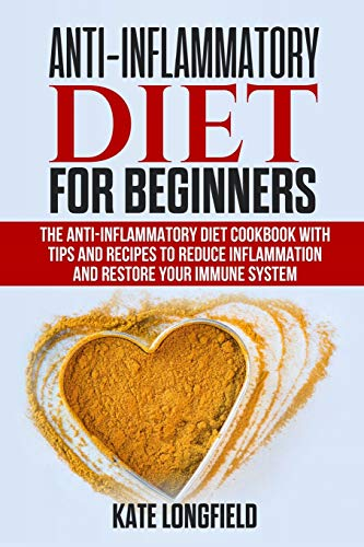 Anti-Inflammatory Diet for Beginners: The Anti-Inflammatory Diet Cookbook with Tips and Recipes to Reduce Inflammation and Restore Your Immune System