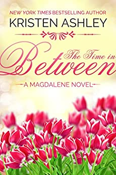 The Time in Between (The Magdalene Series Book 3) by [Kristen Ashley]