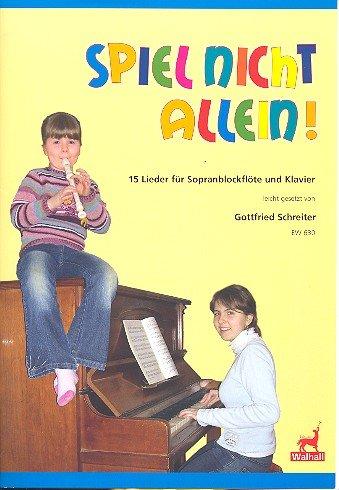 ...Spiel nicht allein! 15 Lieder für Sopranblockflöte und Klavier