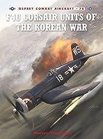 F4U Corsair Units of the Korean War (Combat Aircraft)