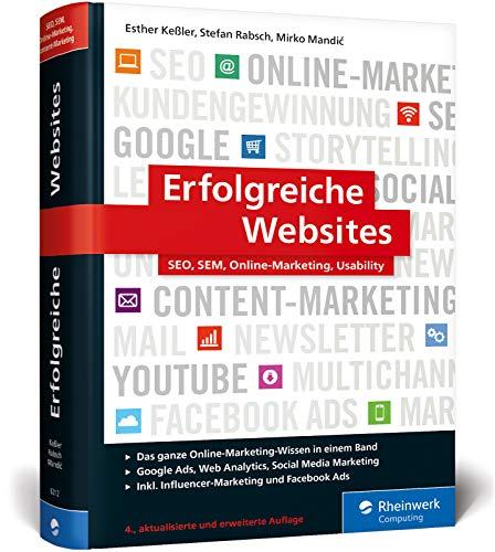 Erfolgreiche Websites: Das Handbuch für erfolgreiches Online-Marketing. Ihre Grundausbildung in allen Digitalmarketing-Disziplinen