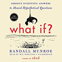 What If?: Serious Scientific Answers to Absurd Hypothetical Questions: Includes PDF Disc