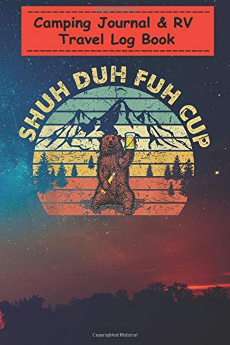 Camping Journal Notebook - Distressed Shuh Duh Fuh Cup Apparel Bear Camping Beer Gift: A campsite logbook for families who enjoy camping together - ... for Writing: Capture Memories, Camping ...