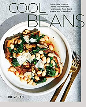 Cool Beans  The Ultimate Guide to Cooking with the World s Most Versatile Plant-Based Protein with 125 Recipes [A Cookbook]