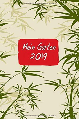 Mein Garten 2019: Notizbuch, Jahresplaner und Journal, Gartenplaner und Eintragbuch für Gartenfreunde, Hobbygärtner und Laubenpieper | Bambus Japan Garten