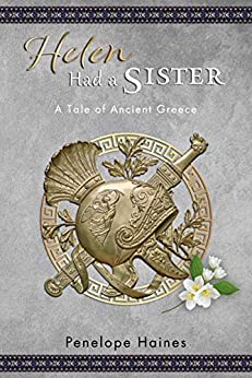 "[Penelope Haines]のHelen Had A Sister: A Tale of Ancient Greece (previously published as ""Princess of Sparta"") (English Edition)"