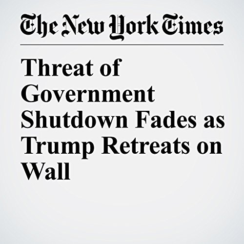Threat of Government Shutdown Fades as Trump Retreats on Wall copertina
