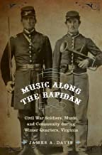 Music Along the Rapidan: Civil War Soldiers, Music, and Community during Winter Quarters, Virginia (English Edition)