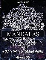 Mandalas Libro De Colorear Para Adultos: Hermosos mandalas para liberar el estrés y la relajación - Mandalas de flores - Mandalas Para Meditar - Mandalas Faciles y Complejos