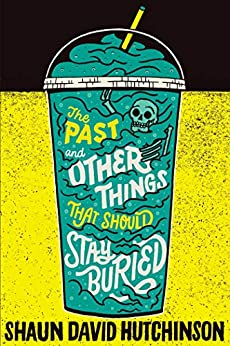 The Past and Other Things That Should Stay Buried by [Shaun David Hutchinson]