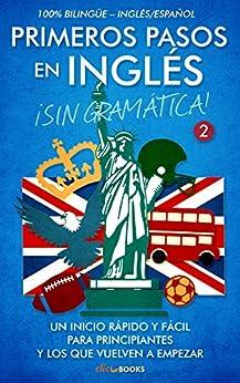 Primeros pasos en inglés ¡Sin gramática! #2: Un inicio rápido y fácil (Spanish Edition) by [Clic-books Digital Media]