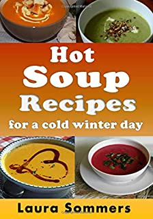Hot Soup Recipes for a Cold Winter Day