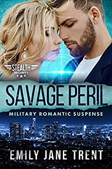 Savage Peril: Military Romantic Suspense (Stealth Security Book 6) by [Emily Jane Trent]