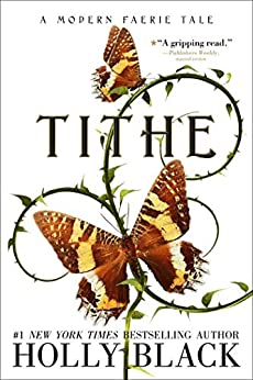 Tithe: A Modern Faerie Tale by [Holly Black]