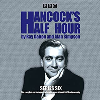 Hancock's Half Hour, Series 6     14 Episodes of the Classic BBC Radio Comedy Series              By:                                                                                                                                 Ray Galton,                                                                                        Alan Simpson                               Narrated by:                                                                                                                                 Sid James,                                                                                        Tony Hancock                      Length: 9 hrs and 35 mins     52 ratings     Overall 4.8