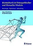 Biomechanik in Osteopathischer und Manueller Medizin: Physiologie - Dysfunktion - Behandlung - Edgar Hinkelthein
