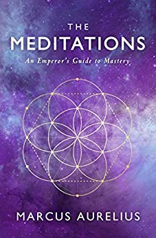 The Meditations: An Emperor's Guide to Mastery (Stoic Philosophy Book 2) by [Marcus Aurelius, Ancient Renewal, Sam Torode]