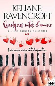 Quelques notes d'amour, tome 2 : Les écrits du coeur par Keliane Ravencroft