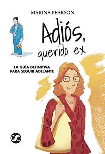 ADIÓS QUERIDO EX: La guía definitiva para salir adelante (Spanish Edition)