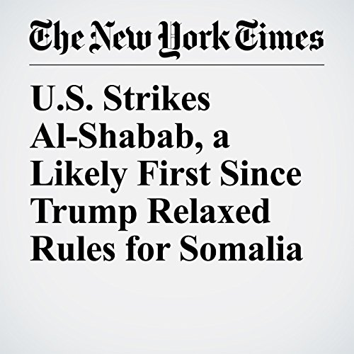 U.S. Strikes Al-Shabab, a Likely First Since Trump Relaxed Rules for Somalia audiobook cover art