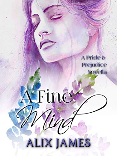 A Fine Mind: A Pride and Prejudice Novella (Sweet Sentiments Book 3) by [Alix James, Nicole Clarkston]