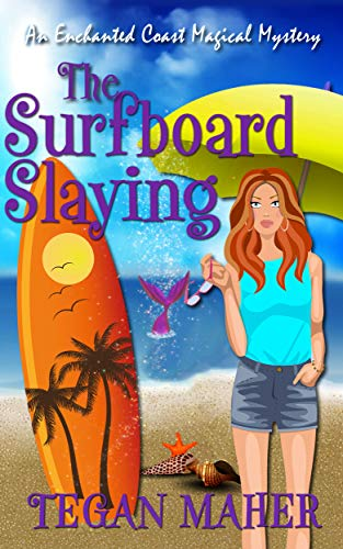 The Surfboard Slaying: An Enchanted Coast Witch Cozy Mystery (Enchanted Coast Magical Mystery Series...