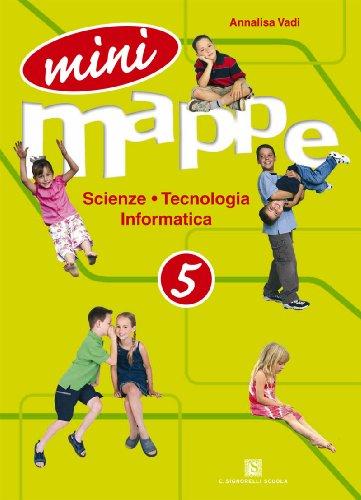Mini mappe. Scienza, tecnologia, informatica. Per la 5ª classe elementare