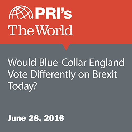 Would Blue-Collar England Vote Differently on Brexit Today? audiobook cover art