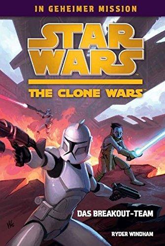 Star Wars - The Clone Wars: In geheimer Mission, Bd. 1: Das Breakout-Team.