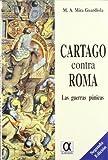 CARTAGO CONTRA ROMA. LAS GUERRAS PUNICAS