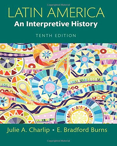 Compare Textbook Prices for Latin America: An Interpretive History 10 Edition ISBN 9780133745825 by Charlip, Julie,Burns, E.