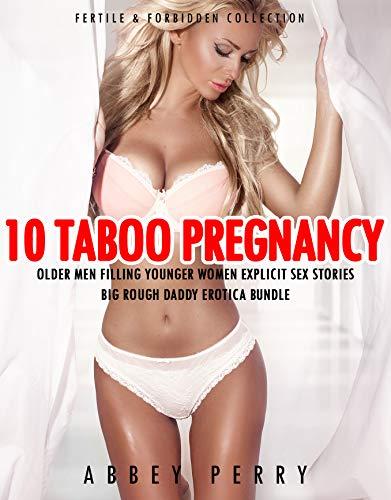 10 Taboo Pregnancy Older Men Filling Younger Women Explicit Sex Stories: Big Rough Daddy Erotica Bundle (Fertile & Forbidden Collection Book 1) (English Edition)