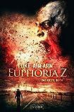 Euphoria Z - Zombie-Thriller: Apokalypse, Dystopie, Endzeit, Pandemie - Luke Ahearn
